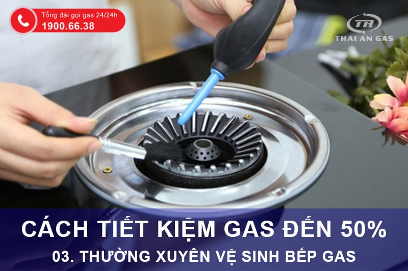 Cách tiết kiệm gas: Thường xuyên vệ sinh bếp