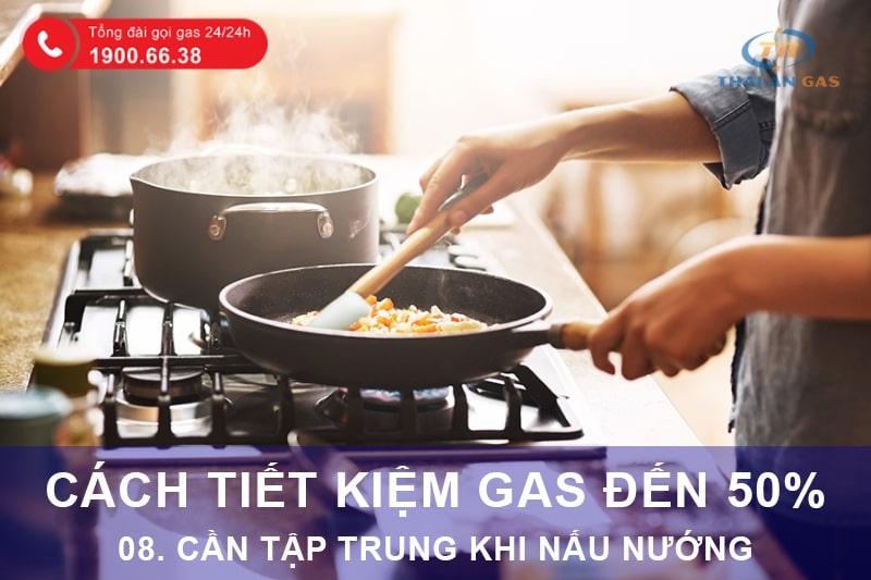 Cách tiết kiệm gas: Tập trung khi nấu nướng